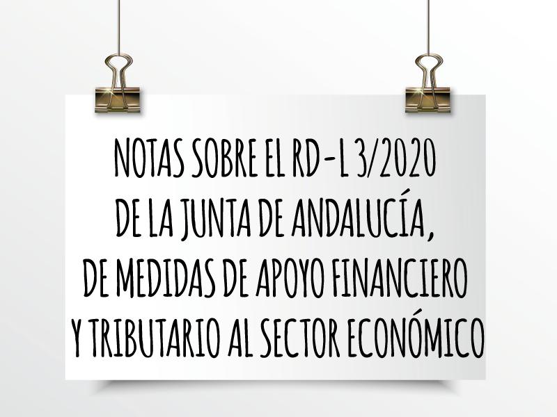 NOTAS SOBRE EL RD-L 3/2020 DE LA JUNTA DE ANDALUCÍA, DE MEDIDAS DE APOYO FINANCIERO Y TRIBUTARIO AL SECTOR ECONÓMICO
