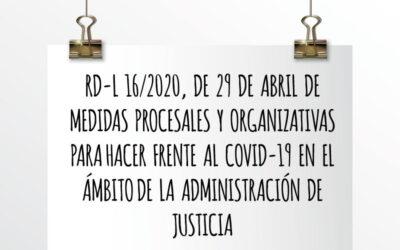Nota de Aviso 17/2020. RD-L 16/2020, de 29 de abril de medidas procesales y organizativas para hacer frente al COVID-19 en el ámbito de la Administración de Justicia.