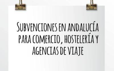 Nota de Aviso 01/2021. Subvenciones en Andalucía para Comercio, Hostelería y Agencias de Viaje.