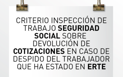 Nota de Aviso 29/2020. Criterio inspección de trabajo Seguridad Social sobre devolución de cotizaciones en caso de despido del trabajador que ha estado en ERTE